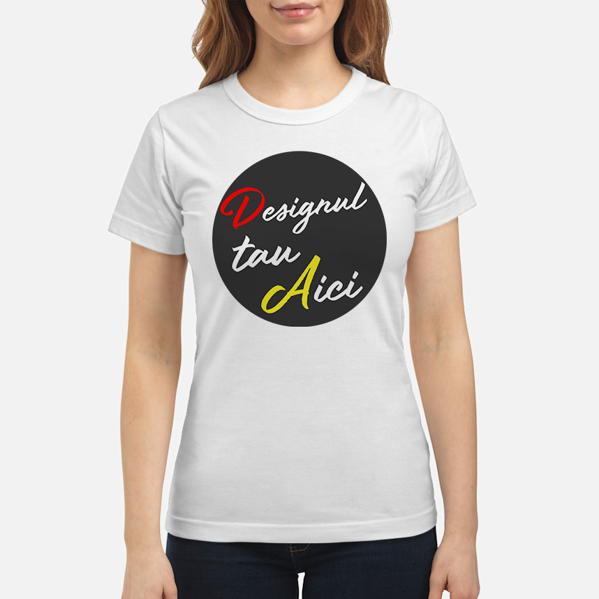 Personalizeaza ACUM - Tricou damă classic